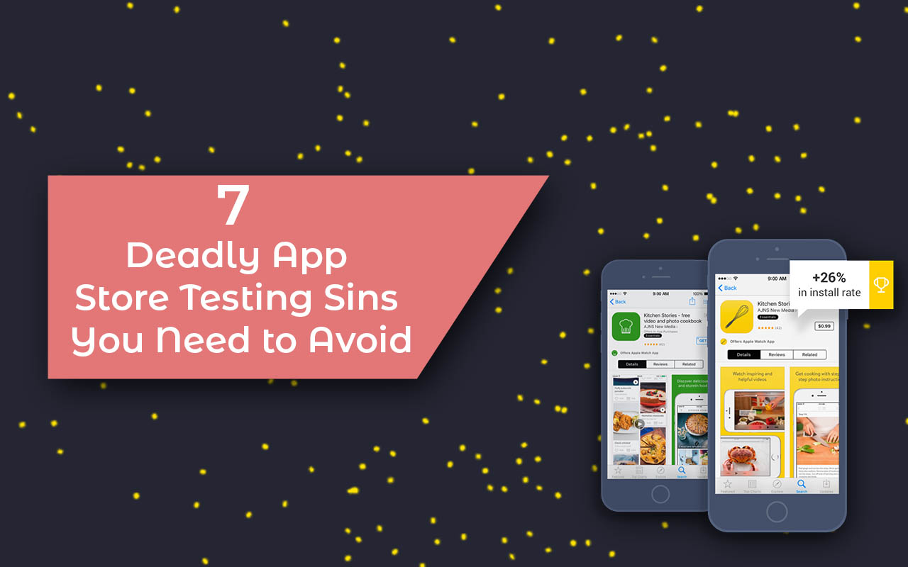 7 Deadly App Store Testing Sins You Need to Avoid