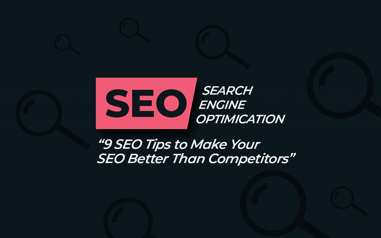 9 SEO Tips to Make Your SEO Better Than Competitors