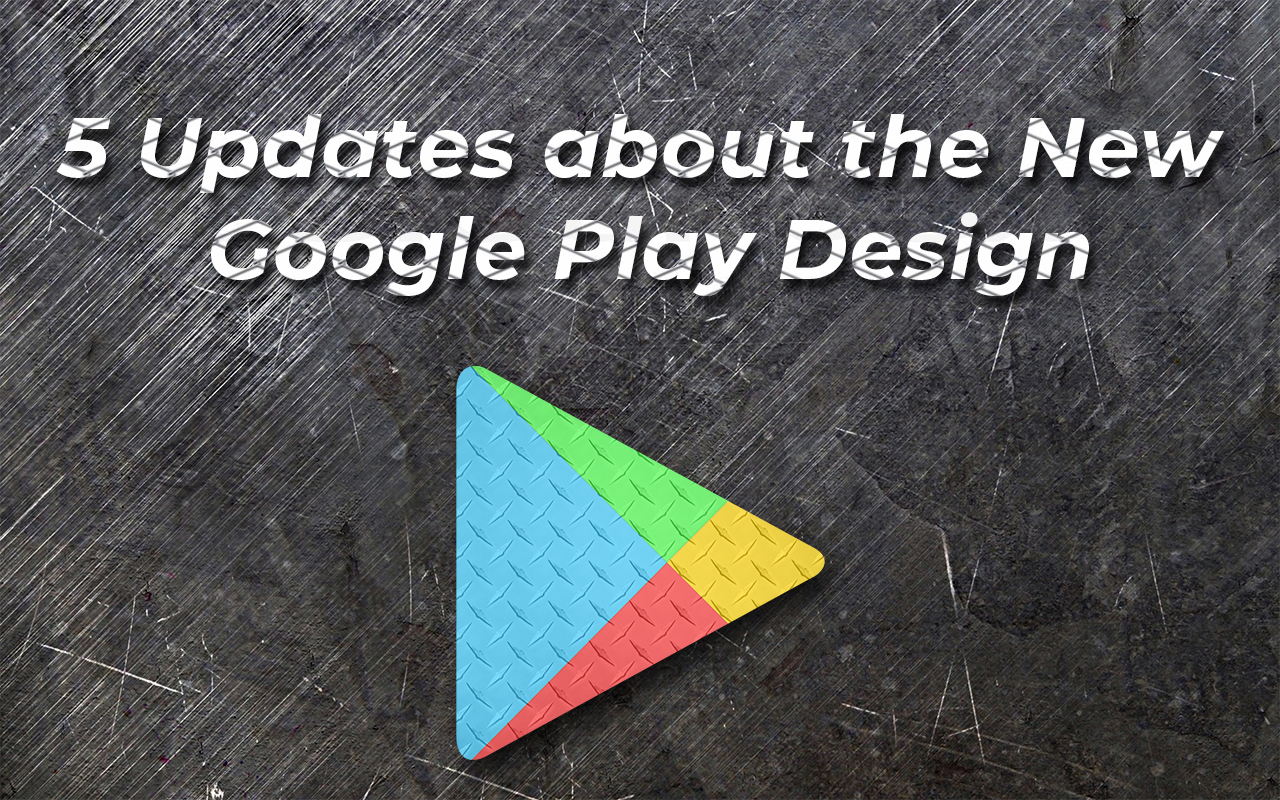 5 Updates about the New Google Play Design