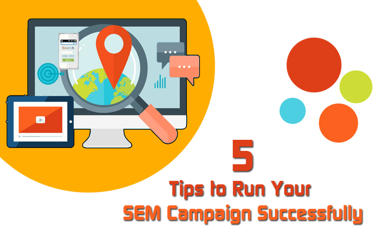 5 Tips to Run Your SEM Campaign Successfully