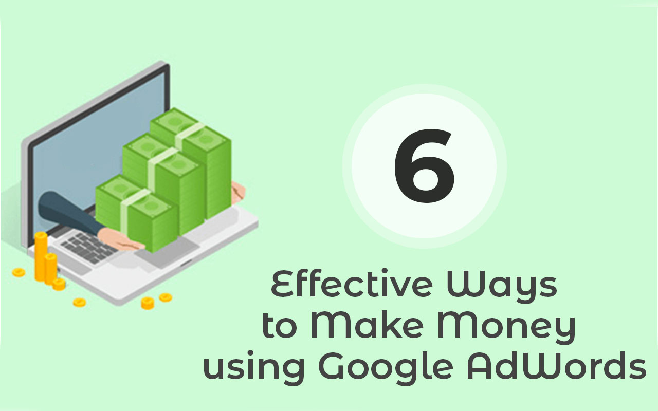 6 Effective Ways to Make Money using Google AdWords