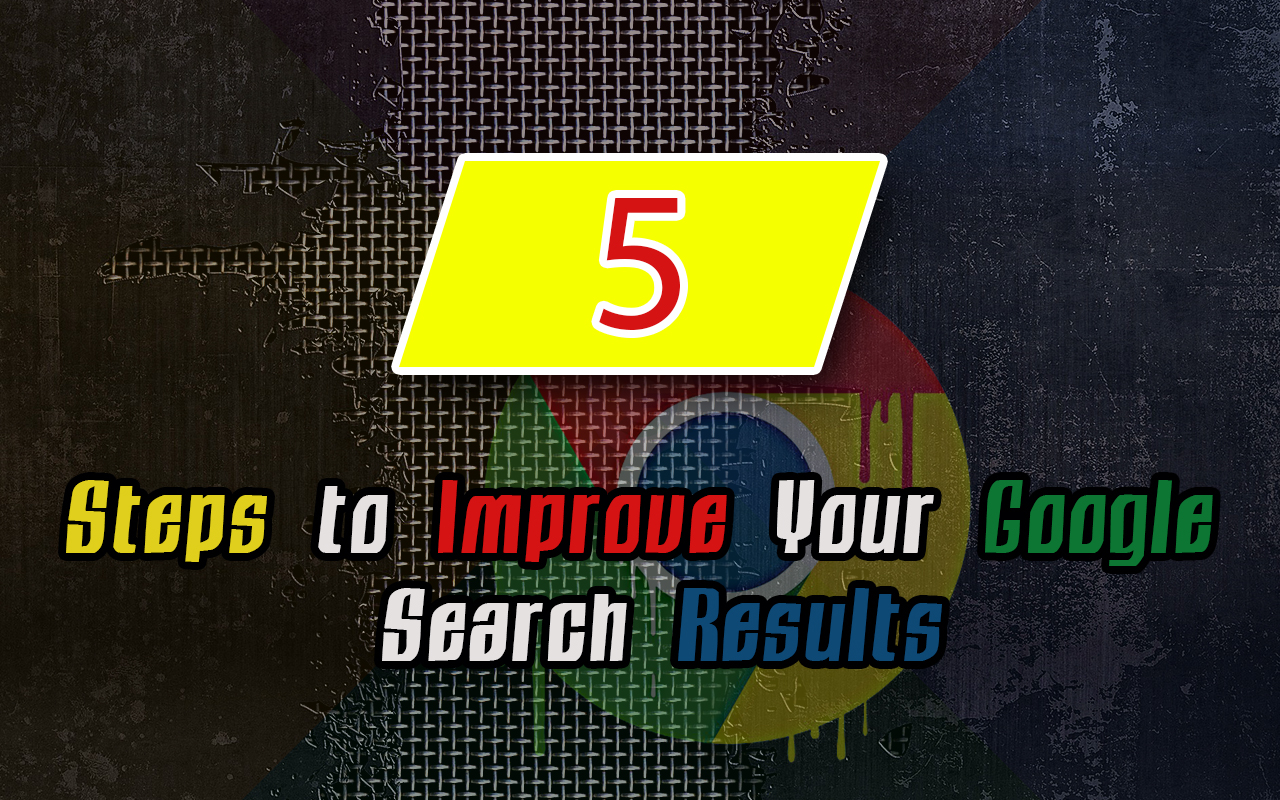 5 Steps to Improve Your Google Search Results
