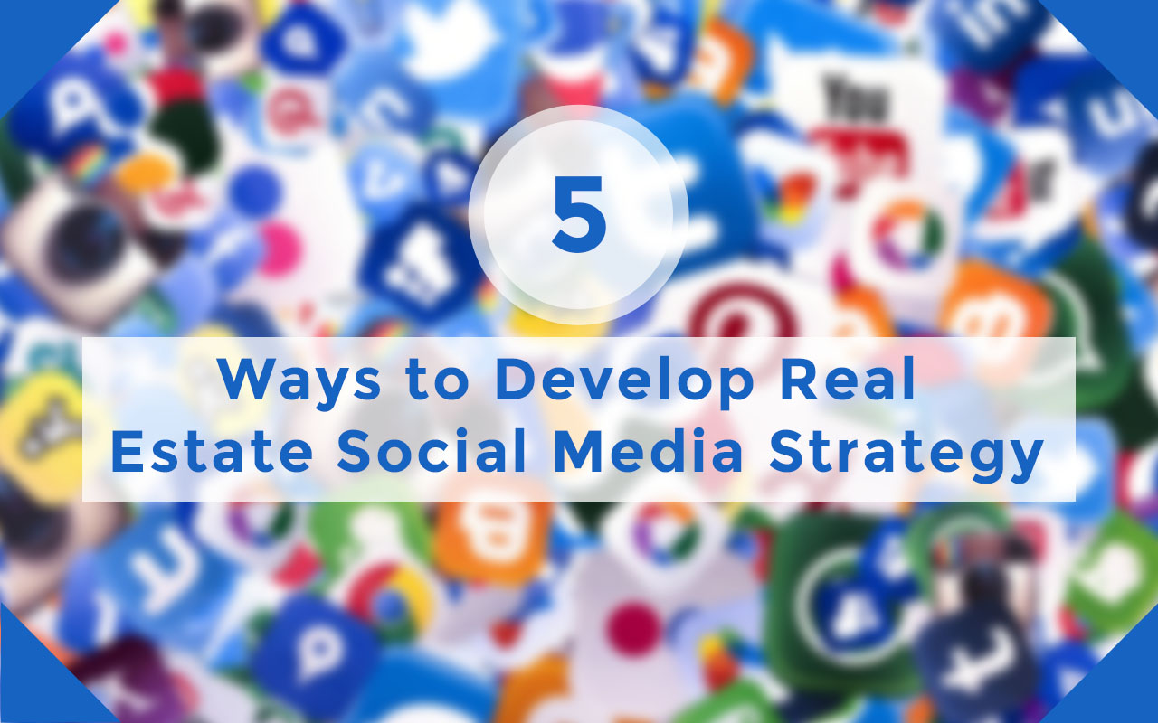 5 Ways to Develop Real Estate Social Media Strategy