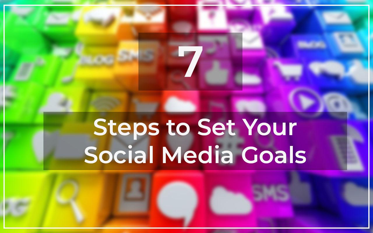 7 Steps to Set Your Social Media Goals